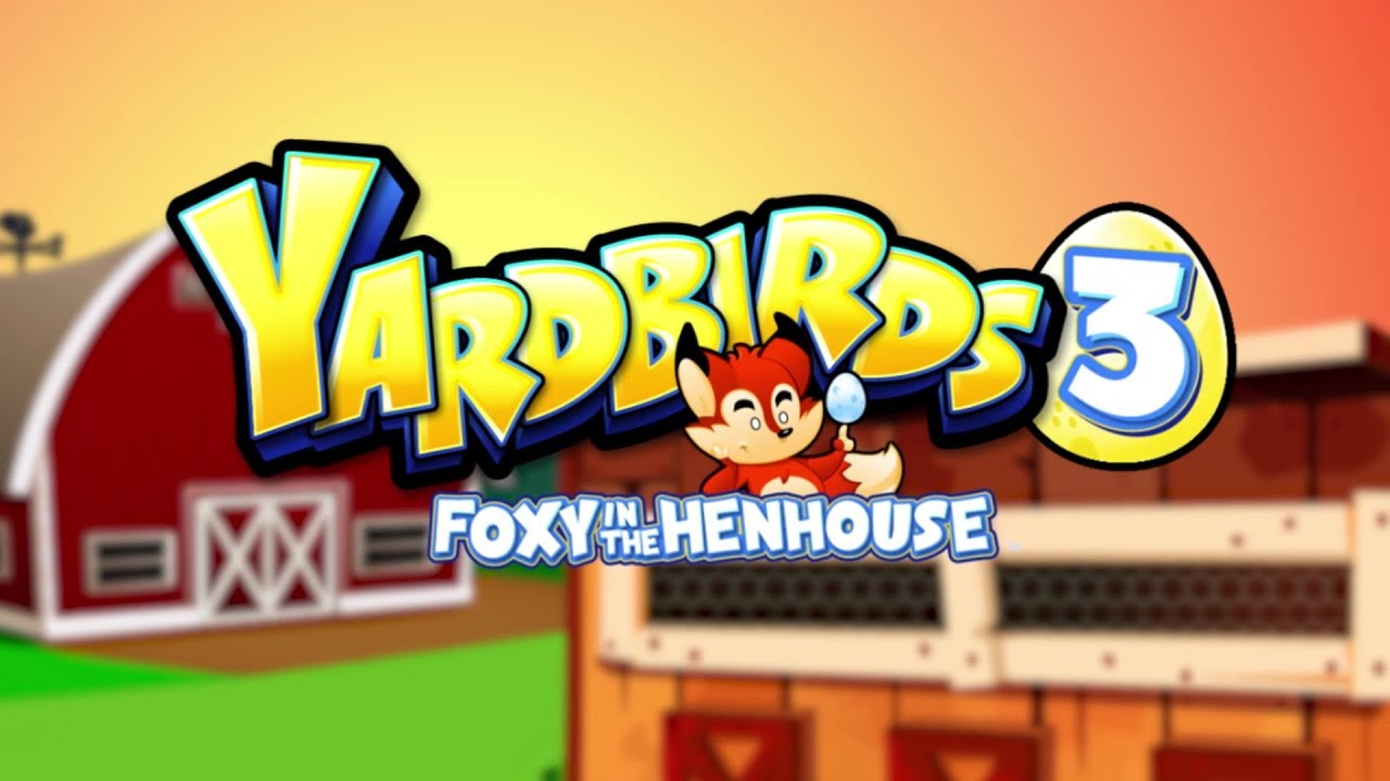 Yardbirds 3: Foxy in the Henhouse