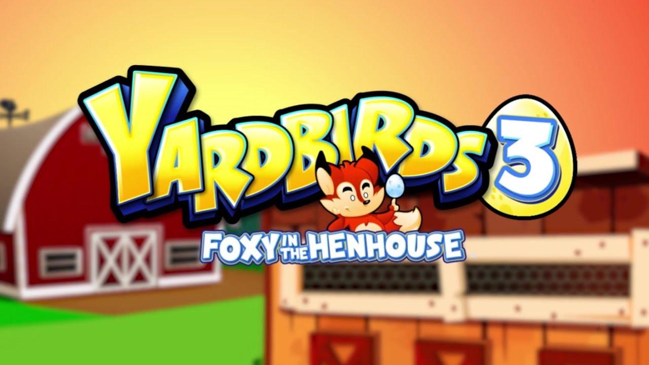 Yardbirds 3: Foxy in the Henhouse